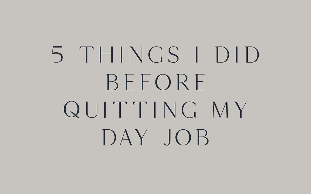 5 Things I did before quitting my day job